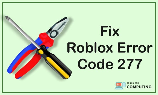 How to Get Rid of Roblox Error Code 277