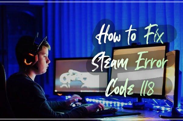 How to Fix Steam Error Code 118?
