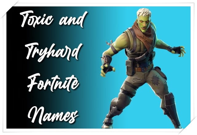 Toxic and Tryhard Fortnite Names
