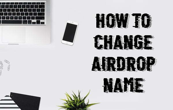 How to Change Airdrop Name on Mac & iPhone (2020)
