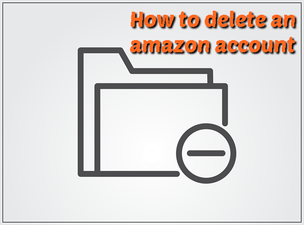 How to Delete an Amazon Account Permanently (2020)