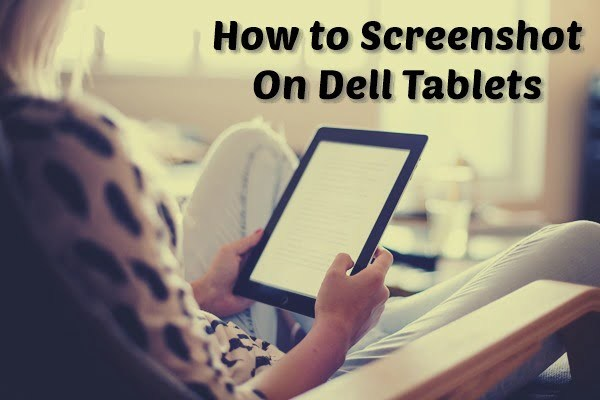 How to Take a Screenshot On a Dell Tablet