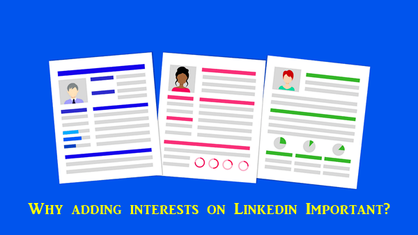 Why Adding Interests on Linkedin Important?