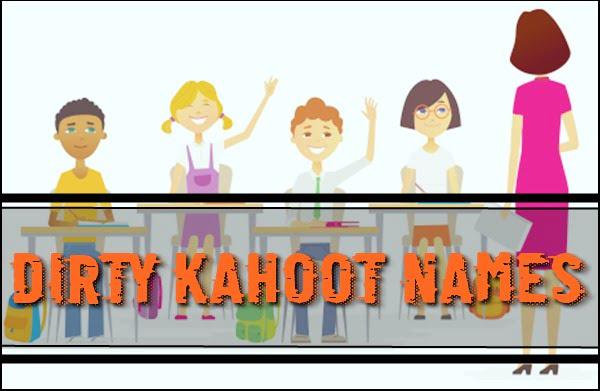 Dirty Kahoot Names