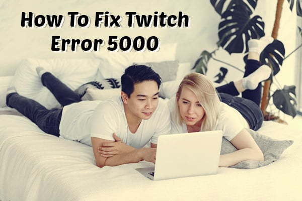 How to Fix Twitch Error 5000- Content Not Available (2020)