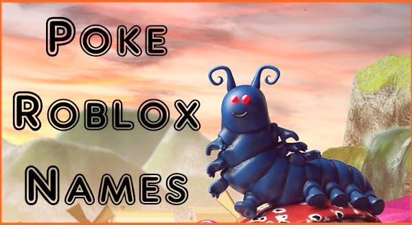 Poke Roblox Names 2020 (Usernames)