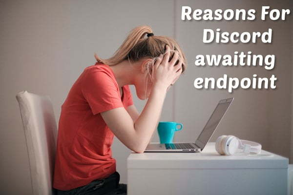 Reasons for the Discord Awaiting Endpoint Error