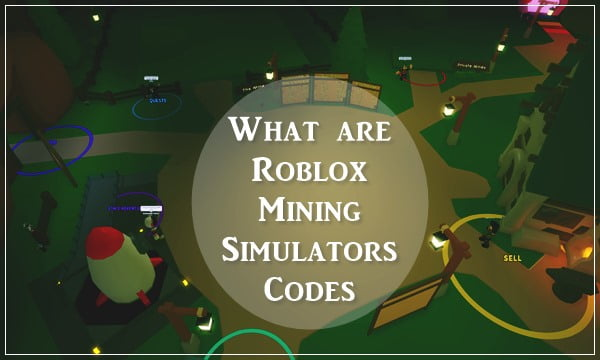 What are Roblox Mining Simulators Codes?