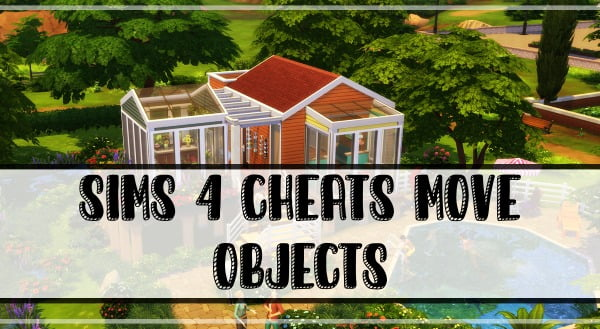 Sims 4 Cheats Move Objects Anywhere