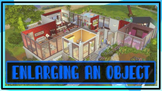 Sims 4- Enlarging An Object