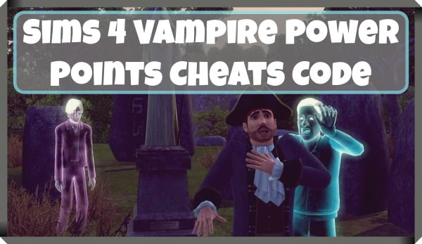Sims 4 Vampire Power Points Cheat Code