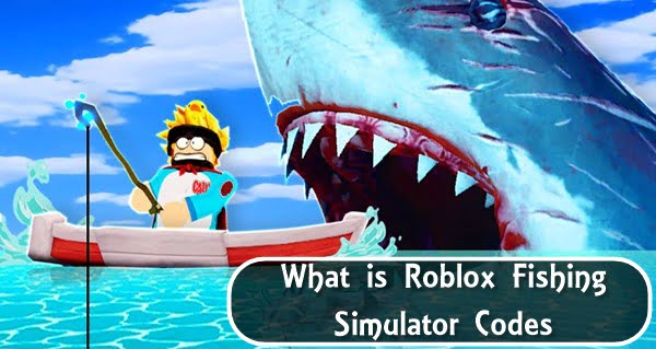 What is Roblox Fishing Simulator Codes?