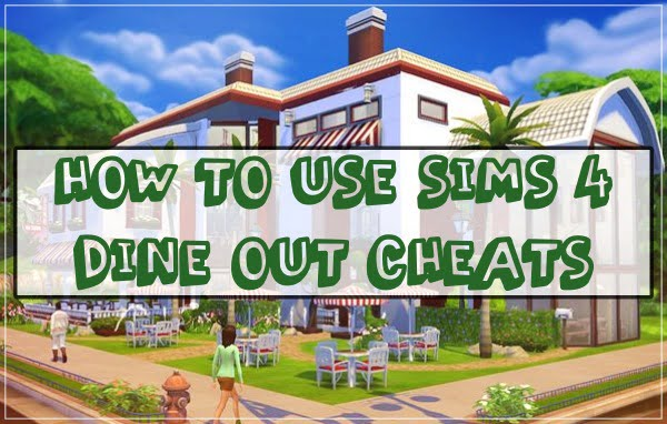How to Use Sims 4 Dine Out Cheats?