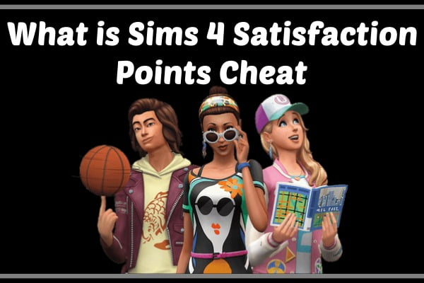 What is sims 4 satisfaction points cheat?