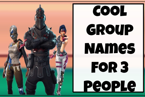 Cool Group Names For 3 People (2021)