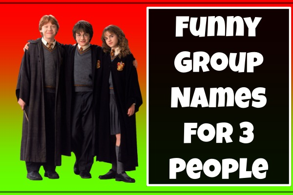 Funny Group Names For 3 People (2021)