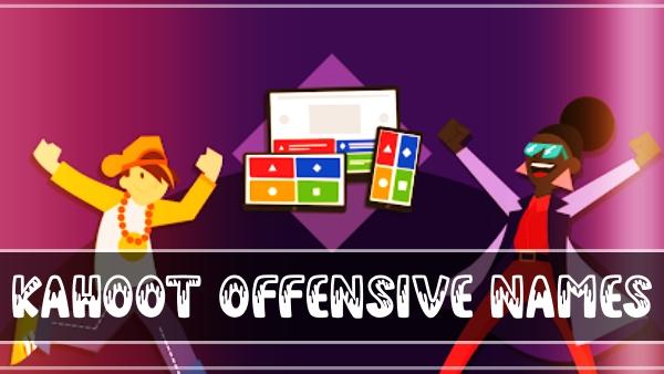 Kahoot Offensive Names