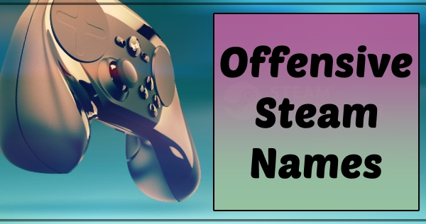 Offensive Steam Names (2021)