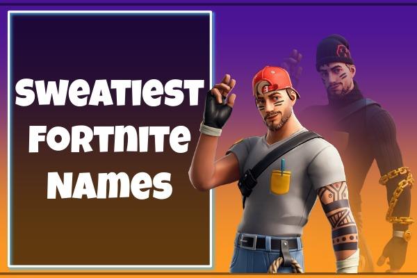 Sweatiest Fortnite Names (2021)