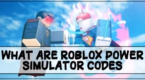 What are Roblox Power Simulator Codes?